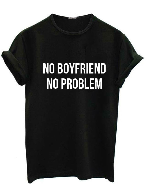 No Boyfriend No Problem Letter Print Fashion T-shirts