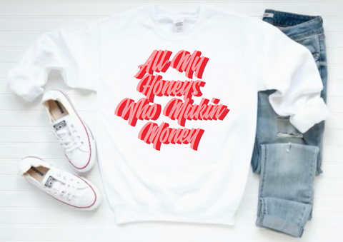All My Honeys Who Makin Money Sweatshirt