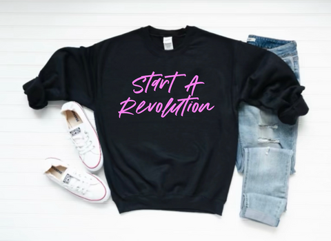 Start A Revolution Sweatshirt
