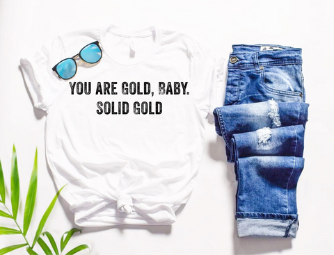 You are Gold, Baby.