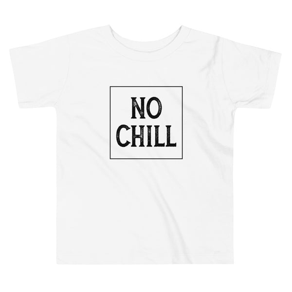 No Chill White Toddler Tee
