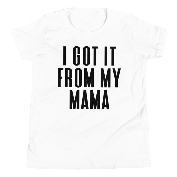 I Got It From My Mama Youth T-Shirt