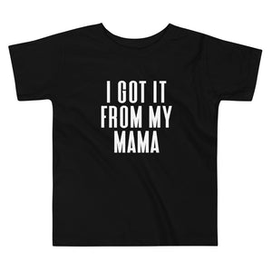 I Got It From My Mama Black Toddler Tee