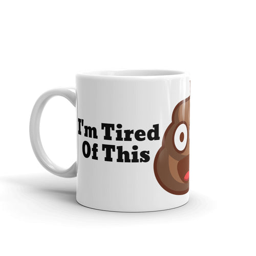 I'm Tired Of This Sh*t Mug