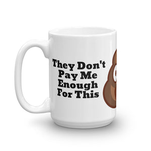 They Don't Pay Me Enough For This Mug