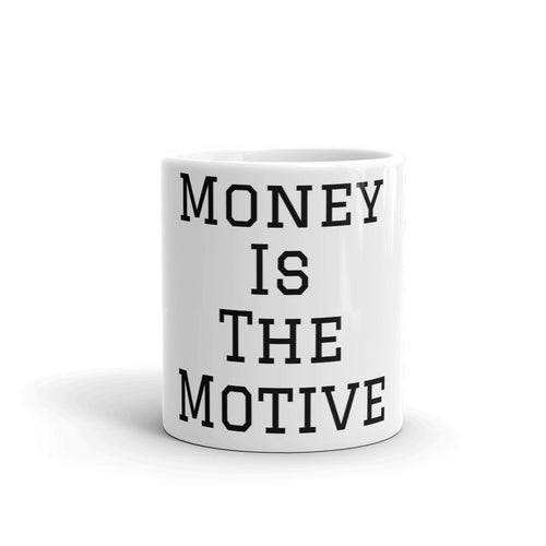 Money Is The Motive Mug