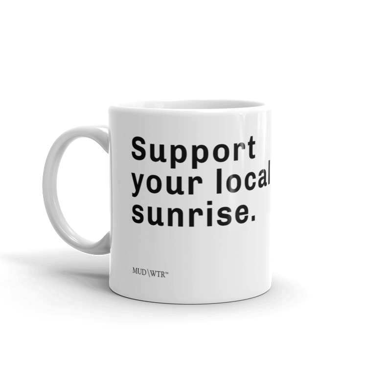 Support Your Local Sunrise Mug.