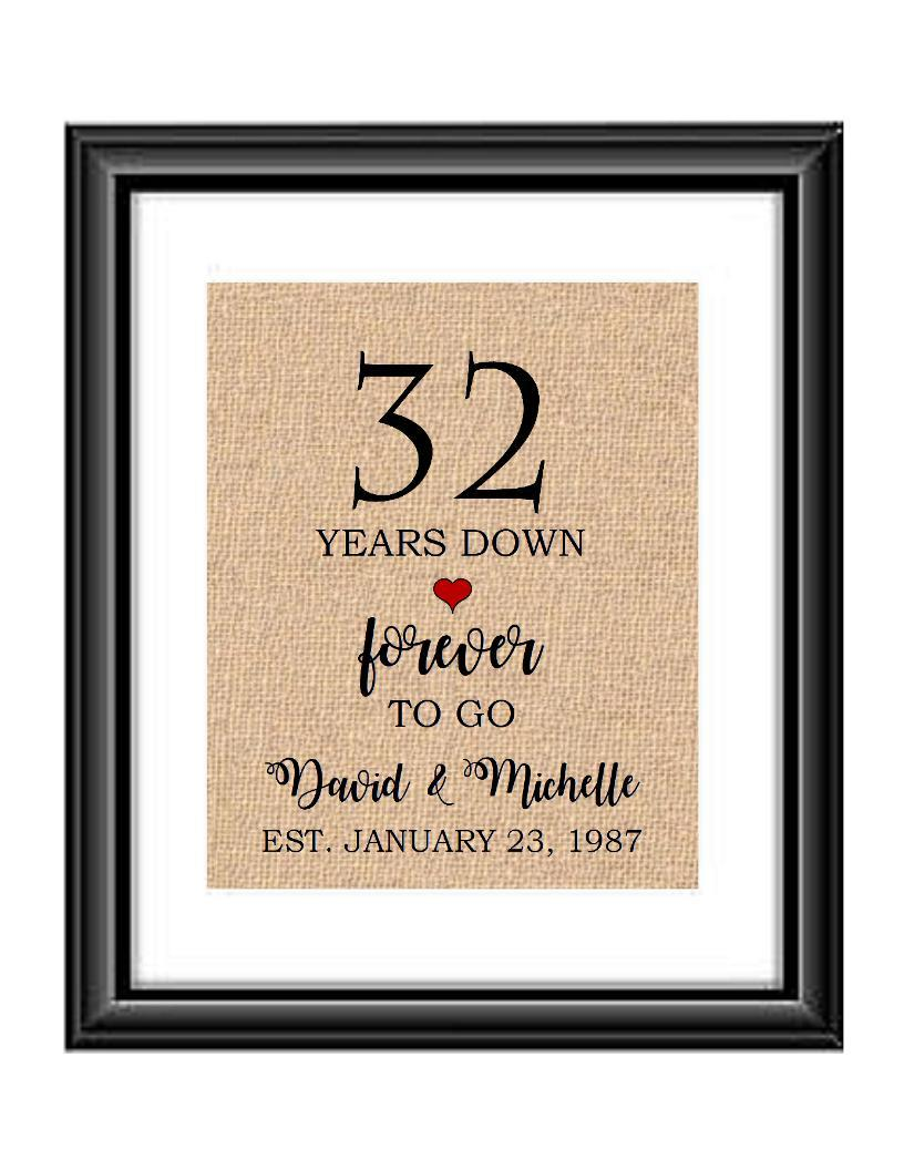 32 Years down forever to go is a personalized anniversary print to show that special loved one just how much you appreciate them. This makes for the perfect gift for your husband, wife, partents or any other couple celebrating 32 years!  32 Years Down Forever to Go Personalized Anniversary Burlap or Cotton Print