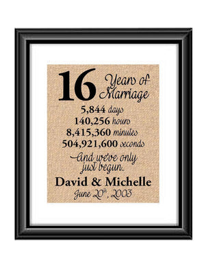 This is the perfect 16 year anniversary gift for that special lady or gentleman in your life. This particular print also makes a great wedding gift for that special couple.  16 Years of Marriage And We've Only Just Begun Anniversary Burlap or Cotton Personalized Print