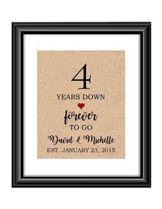 4 Years down forever to go is a personalized anniversary print to show that special loved one just how much you appreciate them. This makes for the perfect gift for your husband, wife, partents or any other couple celebrating 4 years!  4 Years Down Forever to Go Personalized Anniversary Burlap or Cotton Print