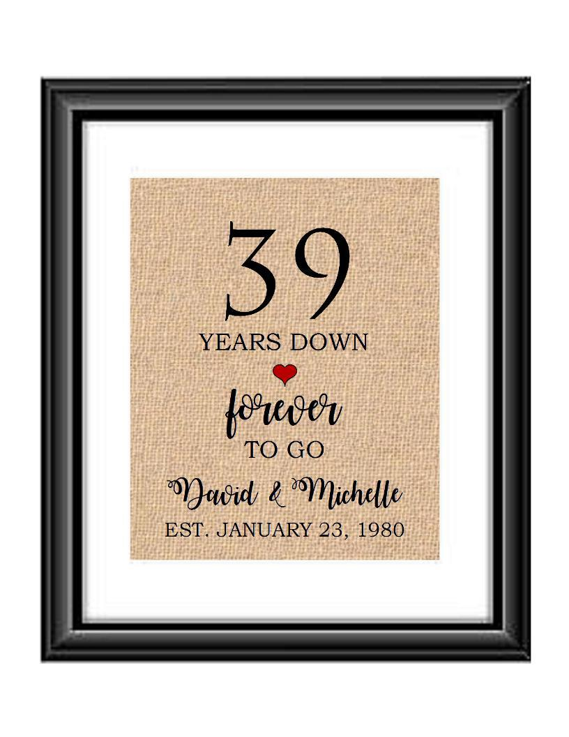 39 Years down forever to go is a personalized anniversary print to show that special loved one just how much you appreciate them. This makes for the perfect gift for your husband, wife, partents or any other couple celebrating 39 years!  39 Years Down Forever to Go Personalized Anniversary Burlap or Cotton Print
