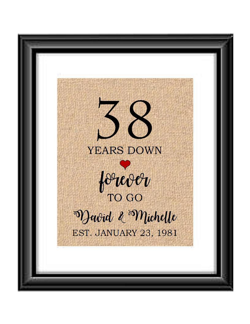 38 Years down forever to go is a personalized anniversary print to show that special loved one just how much you appreciate them. This makes for the perfect gift for your husband, wife, partents or any other couple celebrating 38 years!  38 Years Down Forever to Go Personalized Anniversary Burlap or Cotton Print