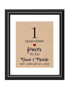 1 Year down forever to go is a personalized anniversary print to show that special loved one just how much you appreciate them. This makes for the perfect gift for your husband, wife, partents or any other couple celebrating 1 year!  1 Year Down Forever to Go Personalized Anniversary Burlap or Cotton Print