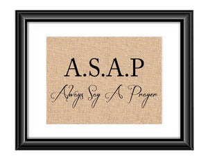 ASAP Prayer Burlap Print, Always Say A Prayer, Religious, Always Say A Prayer Burlap Print, Inspirational Print, Prayer Sign, Say A Prayer  ASAP Always Say A Prayer Burlap or Cotton Print