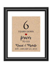 6 Years down forever to go is a personalized anniversary print to show that special loved one just how much you appreciate them. This makes for the perfect gift for your husband, wife, partents or any other couple celebrating 6 years!  6 Years Down Forever to Go Personalized Anniversary Burlap or Cotton Print
