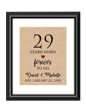 29 Years down forever to go is a personalized anniversary print to show that special loved one just how much you appreciate them. This makes for the perfect gift for your husband, wife, partents or any other couple celebrating 29 years!  29 Years Down Forever to Go Personalized Anniversary Burlap or Cotton Print