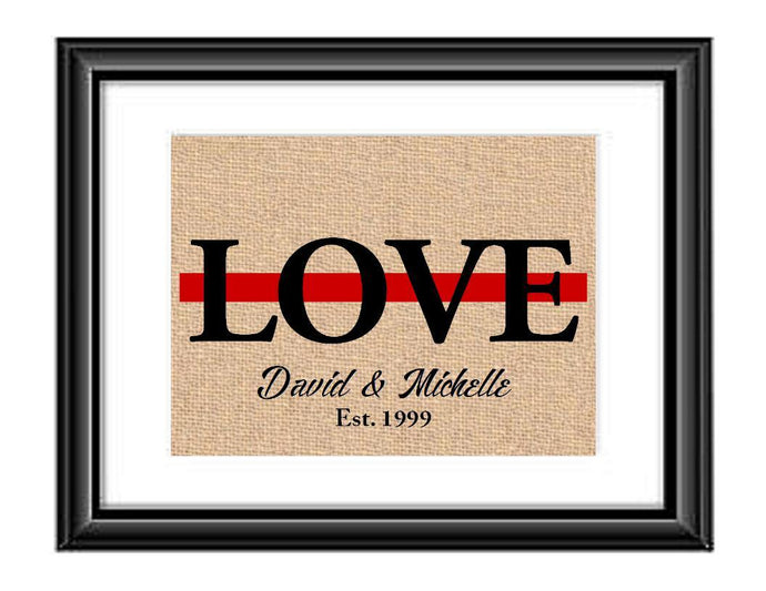 Showcase your love with this Personalized Firefighter Thin Red Line Love Print. This particular print has the word LOVE in large capital letters with a green line through the middle and underneath it is personalized with the couples first names and established date.  Firefighter Love Thin Red Line Personalized Burlap or Cotton Print