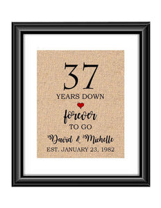 37 Years down forever to go is a personalized anniversary print to show that special loved one just how much you appreciate them. This makes for the perfect gift for your husband, wife, partents or any other couple celebrating 37 years!  37 Years Down Forever to Go Personalized Anniversary Burlap or Cotton Print