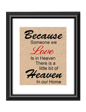 Because someone we Love is in Heaven Loss of Loved One Burlap or Cotton Print