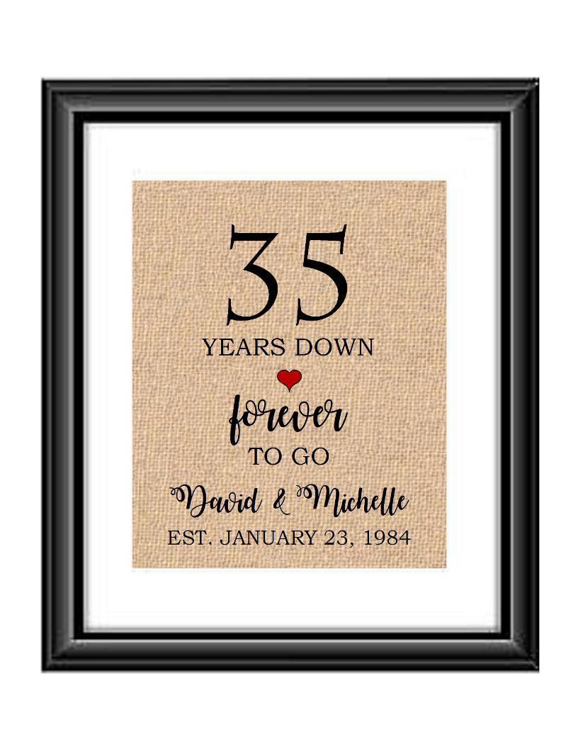 35 Years down forever to go is a personalized anniversary print to show that special loved one just how much you appreciate them. This makes for the perfect gift for your husband, wife, partents or any other couple celebrating 35 years!  35 Years Down Forever to Go Personalized Anniversary Burlap or Cotton Print