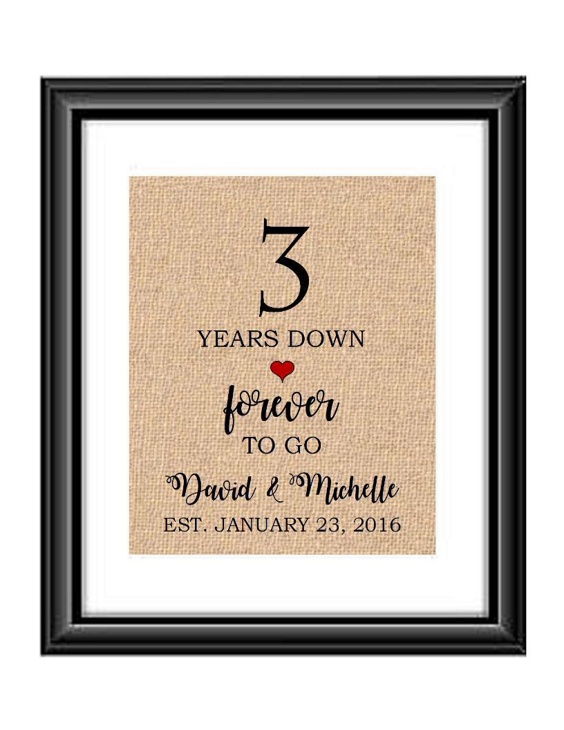 3 Years down forever to go is a personalized anniversary print to show that special loved one just how much you appreciate them. This makes for the perfect gift for your husband, wife, partents or any other couple celebrating 3 years!  3 Years Down Forever to Go Personalized Anniversary Burlap or Cotton Print