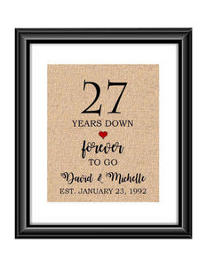 27 Years down forever to go is a personalized anniversary print to show that special loved one just how much you appreciate them. This makes for the perfect gift for your husband, wife, partents or any other couple celebrating 27 years!  27 Years Down Forever to Go Personalized Anniversary Burlap or Cotton Print