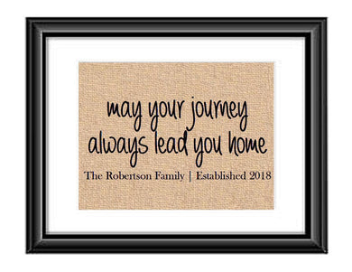 May Your Journey Always Lead You Home will make a great addition to your home decor. Print features family last name and established date.  May Your Journey Always Lead You Home Personalized Burlap or Cotton Print