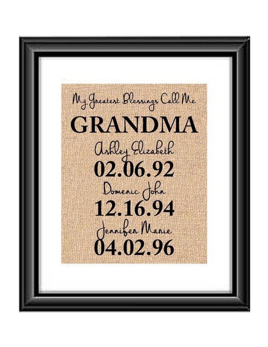 This handmade burlap print is the perfect gift for Grandma, Mimi, Mom, Dad, Nana, Grandpa - whatever you call that special person in your life! Ideal for many occasions like Christmas, Mother's Day, Father's Day, birthdays, any holidays, and more.  My Greatest Blessings Call Me GRANDMA Burlap or Cotton Personalized Print