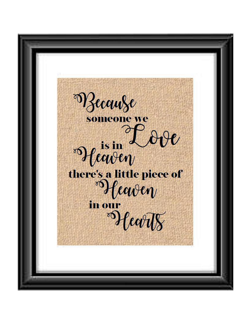 Because someone we Love is in Heaven there is a little piece of heaven in our hearts Burlap or Cotton Print