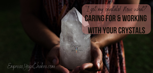 """I Got My Crystals! Now What?"" Caring For & Working With Your Crystals"