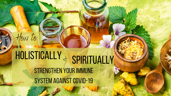How To Holistically & Spiritually Strengthen Your Immune System Against COVID-19