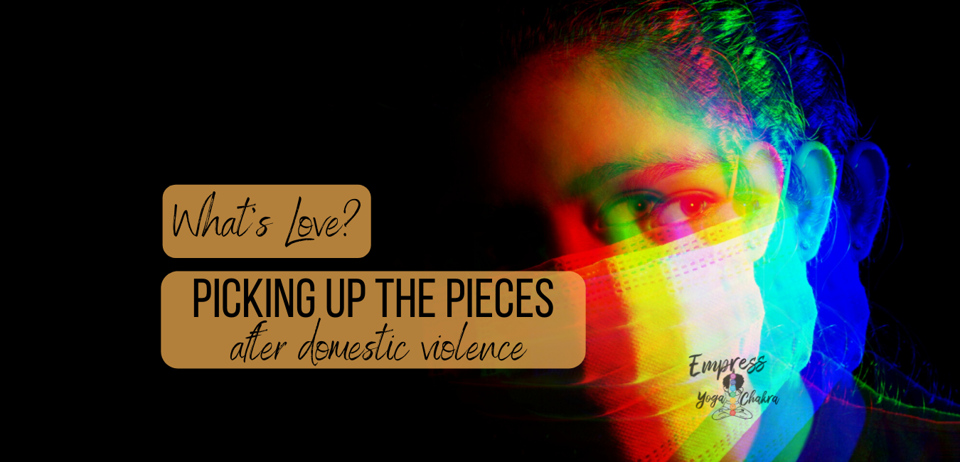What's Love? Picking Up The Pieces After Domestic Violence