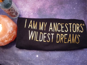 I AM My Ancestors' Wildest Dreams women's tee