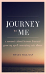 """Journey To Me: A Memoir About Lessons Learned Growing Up & Marrying Into Abuse"" E-Book"