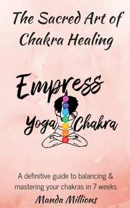 "PRE-ORDER ""The Sacred Art Of Chakra Healing: A Definitive Guide To Balancing & Mastering Your Chakras In 7 Weeks"" by Manda Millions [Softcover]"