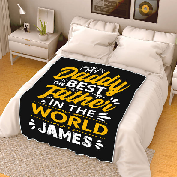 """My Daddy Is The Best Father In The World"" Customized Blanket For Dad"