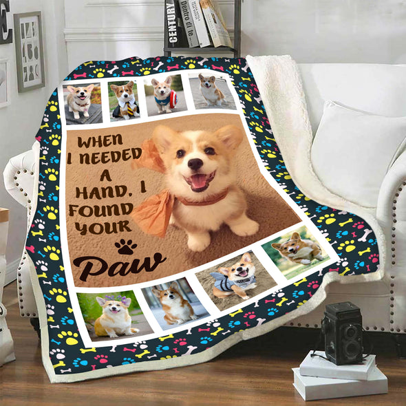 """When I Needed A Hand I Found Your Paw"" Customized Blanket"