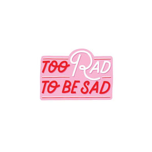 TOO RAD TO BE SAD VINYL STICKER