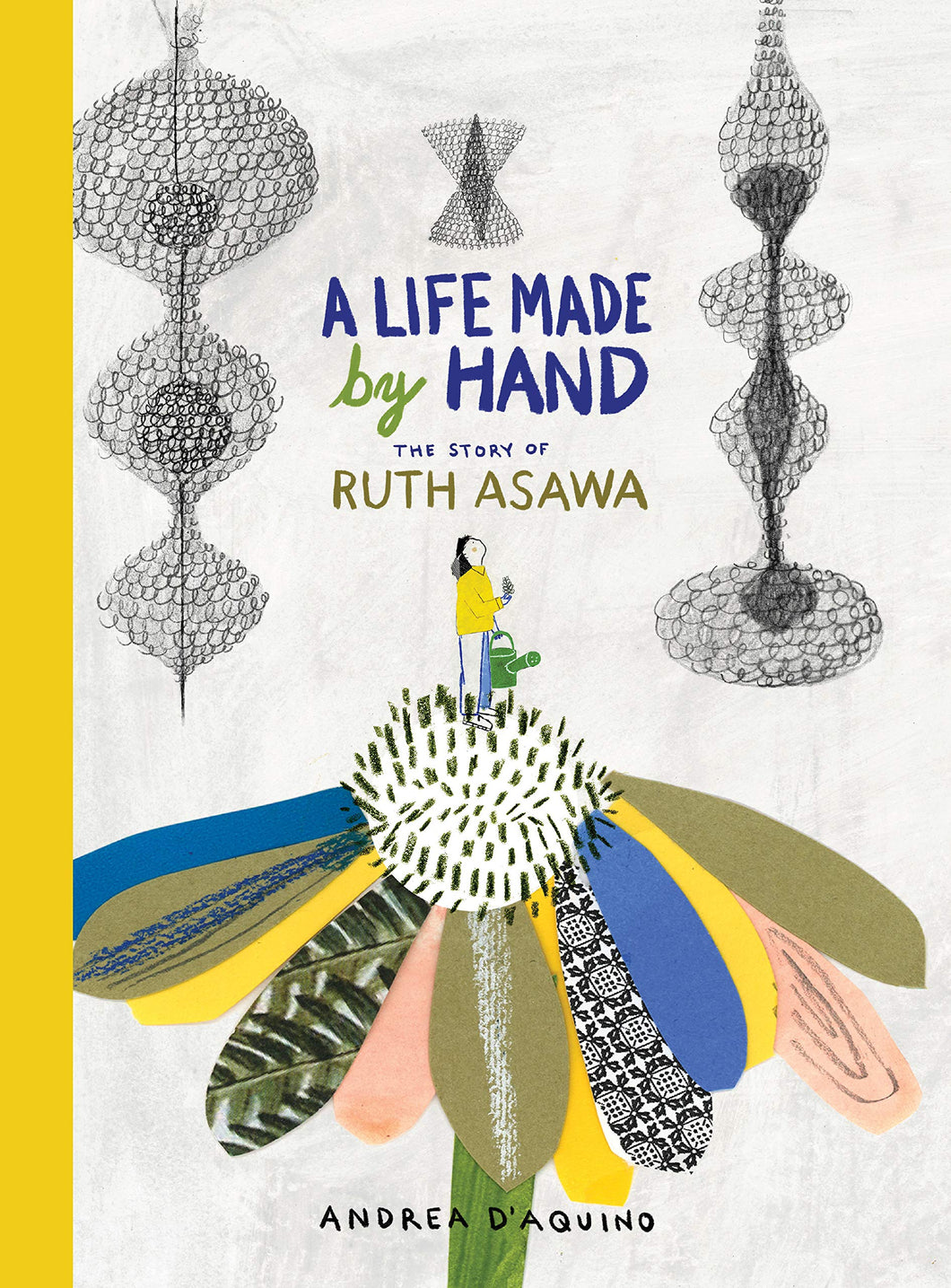 A Life Made by Hand: The Story of Ruth Asawa (Japanese-American artist and sculptor)