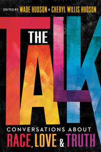 The Talk CONVERSATIONS ABOUT RACE, LOVE & TRUTH
