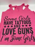 Some Girls Have Tattoos and Love Guns  - Pink - Tank Top - Graphic Tee - Funny T-Shirt - Women's Gift