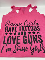 Some Girls Have Tattoos and Love Guns  - Pink - Tank Top - Graphic Tee - Funny T-Shirt - Womens Gift
