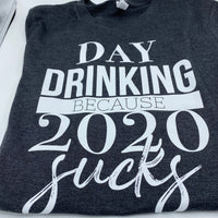 Day Drinking - 2020 Sucks - Dark Gray - Graphic Tee - Funny Tee Shirt
