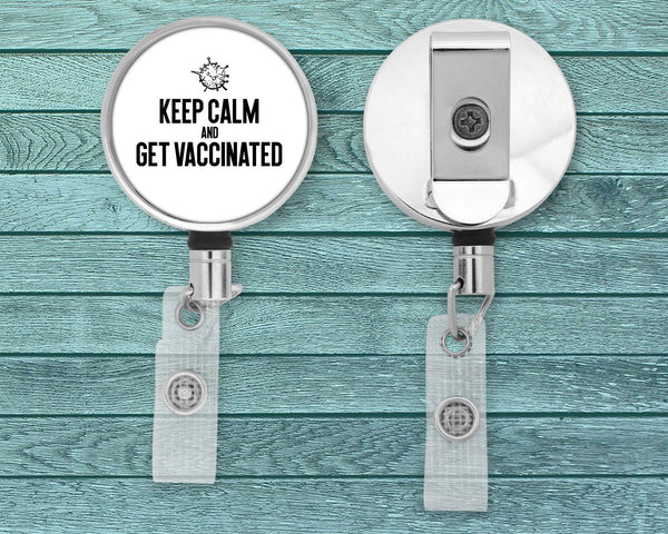 Keep Calm Get Vaccinated - Badge Reel - Healthcare Workers - Frontline - Essential Workers - Nurse Gift - Doctor - Hospital