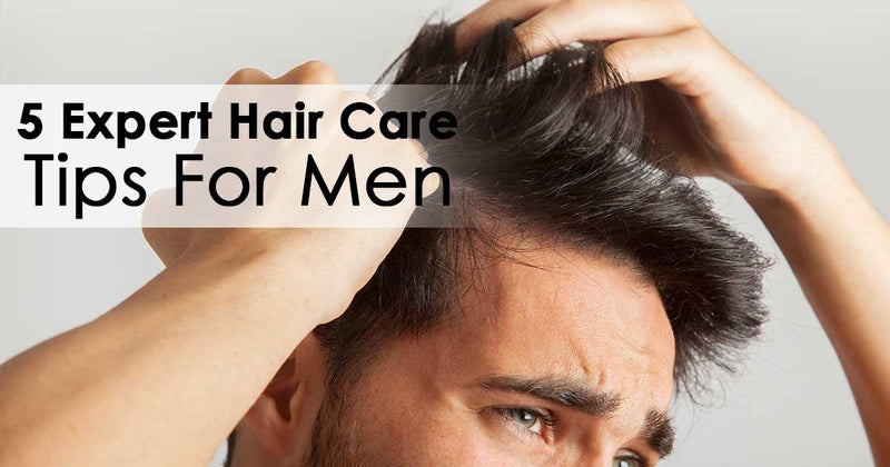 5 Expert Hair Care Tips For Men