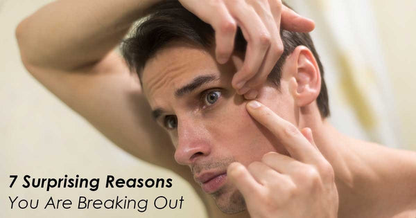 7 Surprising Reasons You Are Breaking Out!