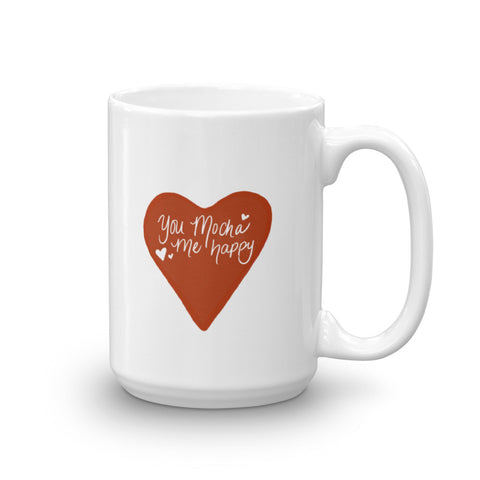 You Mocha Me Happy | White | 11oz or 15oz