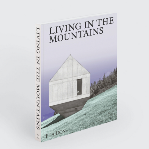 Living in the Mountains Phaidon Editors