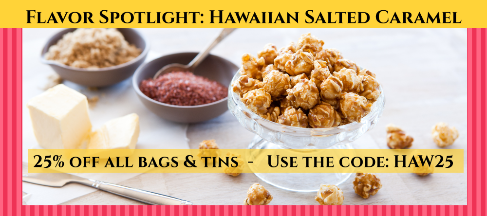 Hawaiian Salted Caramel handcrafted in small batches with Alaea Sea Salt. Seattle's best Gourmet Popcorn