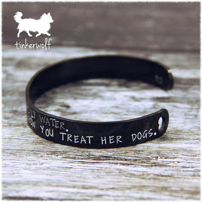 HOW YOU TREAT HER DOG stainless steel cuff